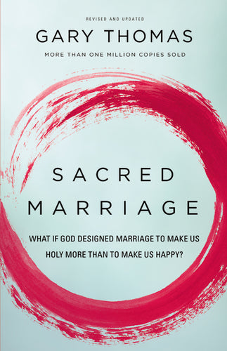 Sacred Marriage: What If God Designed Marriage to Make Us Holy More Than to Make Us Happy? by Gary Thomas