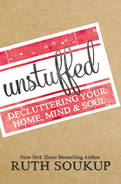 Unstuffed: Decluttering Your Home, Mind, & Soul