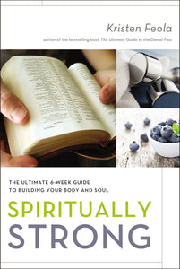 Spiritually Strong: The Ultimate 6-Week Guide to Building Your Body and Soul by Kristen Feola