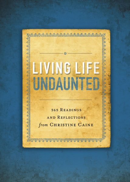 Living Life Undaunted: 365 Readings and Reflections from Christine Caine by Christine Caine