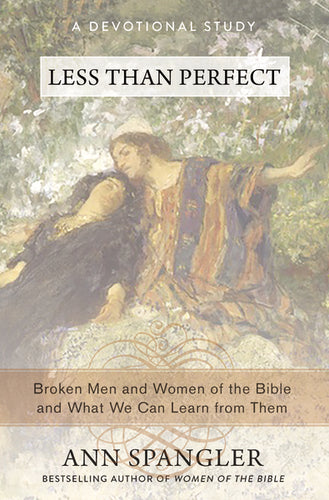 Less Than Perfect: Broken Men and Women of the Bible and What We Can Learn from Them by Ann Spangler