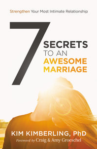 7 Secrets to an Awesome Marriage: Strengthen Your Most Intimate Relationship by Kim Kimberling, PhD
