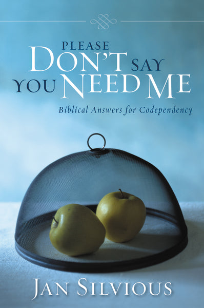 Please Don't Say You Need Me: Biblical Answers for Codependency