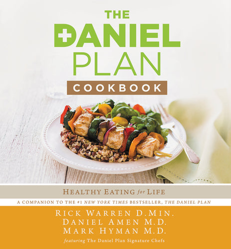 The Daniel Plan Cookbook: Healthy Eating for Life by Rick Warren, Daniel Amen, and Mark Hyman