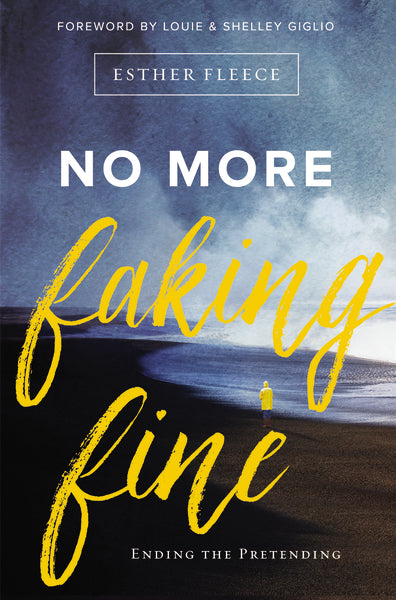 No More Faking Fine: Ending the Pretending by Esther Fleece Allen