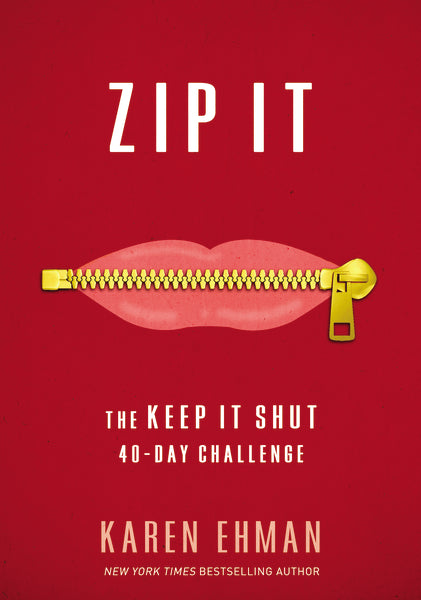 Zip It: The Keep It Shut 40-Day Challenge by Karen Ehman