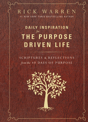 Daily Inspiration for the Purpose Driven Life: Scriptures and Reflections from the 40 Days of Purpose by Rick Warren