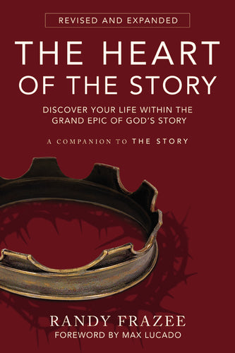 The Heart of the Story: Discover Your Life Within the Grand Epic of God's Story by Randy Frazee
