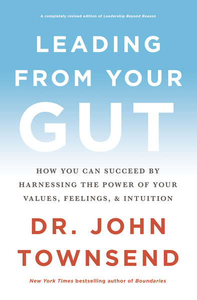 Leading from Your Gut: How You Can Succeed by Harnessing the Power of Your Values, Feelings, and Intuition