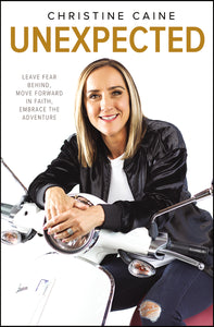 Unexpected: Leave Fear Behind, Move Forward in Faith, Embrace the Adventure by Christine Caine