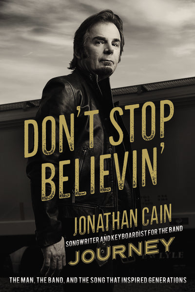 Don't Stop Believin': The Man, the Band, and the Song that Inspired Generations by Jonathan Cain