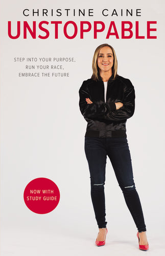 Unstoppable: Step into Your Purpose, Run Your Race, Embrace the Future by Christine Caine