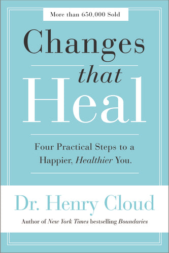 Changes That Heal: Four Practical Steps to a Happier, Healthier You by Henry Cloud