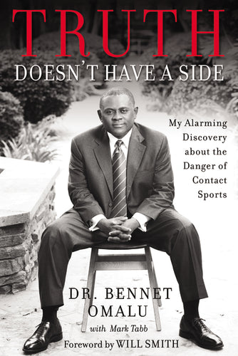 Truth Doesn't Have a Side: My Alarming Discovery about the Danger of Contact Sports by Bennet Omalu and Mark Tabb