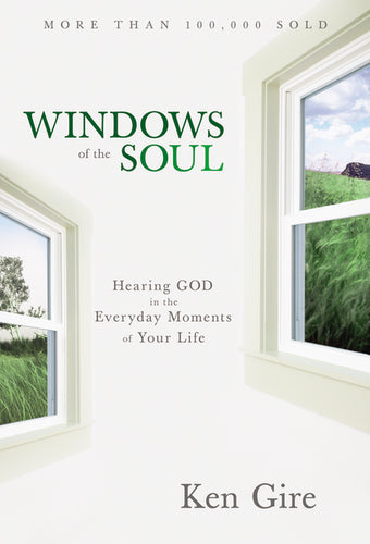 Windows of the Soul: Hearing God in the Everyday Moments of Your Life by Ken Gire
