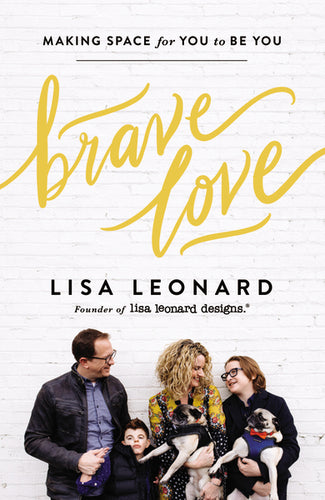 Brave Love: Making Space for You to Be You by Lisa Leonard