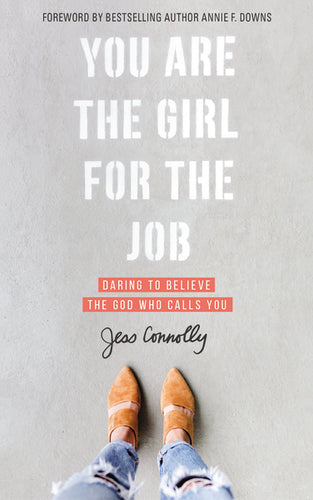 You Are the Girl for the Job: Daring to Believe the God Who Calls You by Jess Connolly