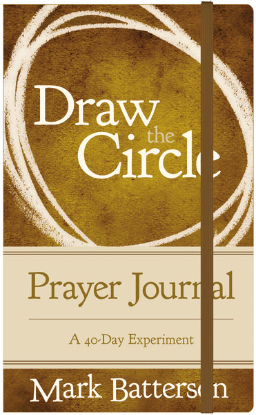Draw the Circle Prayer Journal: A 40-Day Experiment by Mark Batterson