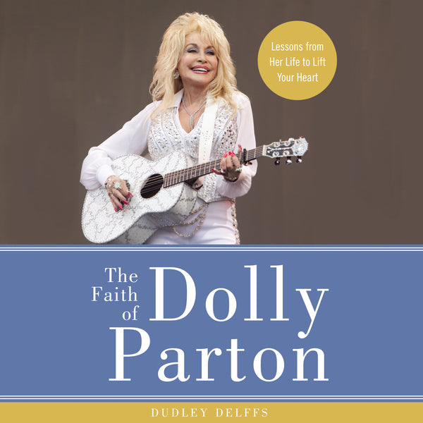 The Faith of Dolly Parton: Lessons from Her Life to Lift Your Heart - Audiobook (Unabridged)
