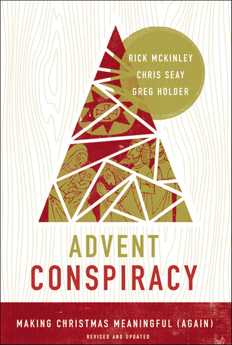 Advent Conspiracy: Making Christmas Meaningful (Again) by Rick McKinley, Chris Seay, and Greg Holder