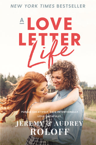 A Love Letter Life: Pursue Creatively. Date Intentionally. Love Faithfully. by Jeremy Roloff and Audrey Roloff