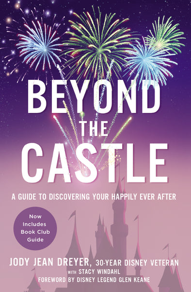 Beyond the Castle: A Guide to Discovering Your Happily Ever After by Jody Jean Dreyer and Stacy L. Windahl