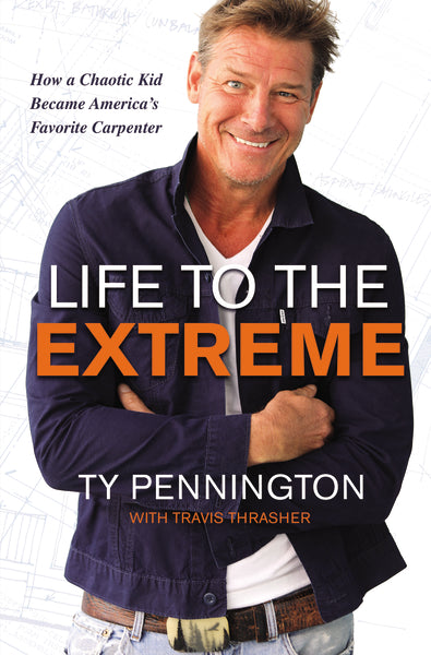 Life to the Extreme: How a Chaotic Kid Became America's Favorite Carpenter by Ty Pennington and Travis Thrasher