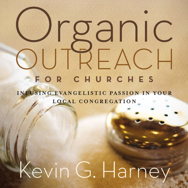Organic Outreach for Churches: Infusing Evangelistic Passion in Your Local Congregation - Audiobook (Unabridged)