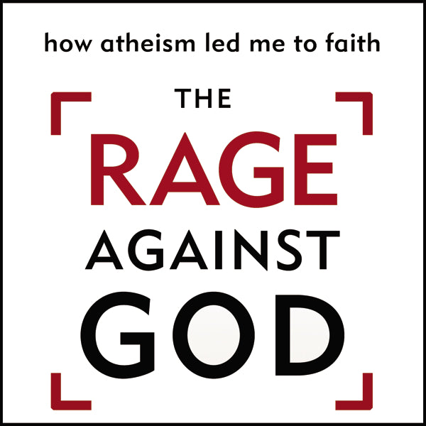 The Rage Against God: How Atheism Led Me to Faith - Audiobook (Unabridged)