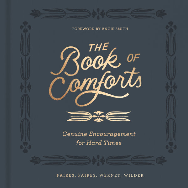 The Book of Comforts: Genuine Encouragement for Hard Times by Kaitlin Wernet, Rebecca Faires, Cymone Wilder, and Caleb Faires