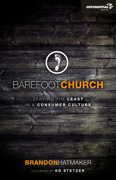 Barefoot Church: Serving the Least in a Consumer Culture by Brandon Hatmaker