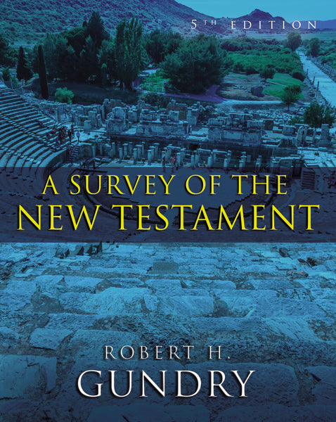 A Survey of the New Testament: 5th Edition by Robert H. Gundry