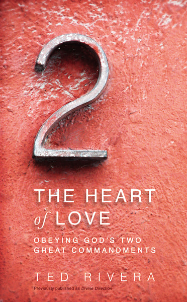 The Heart of Love: Obeying God's Two Great Commandments