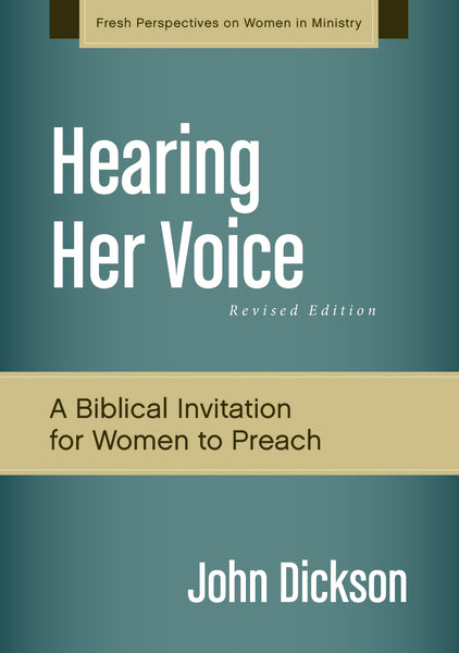 Hearing Her Voice, Revised Edition: A Case for Women Giving Sermons by John Dickson