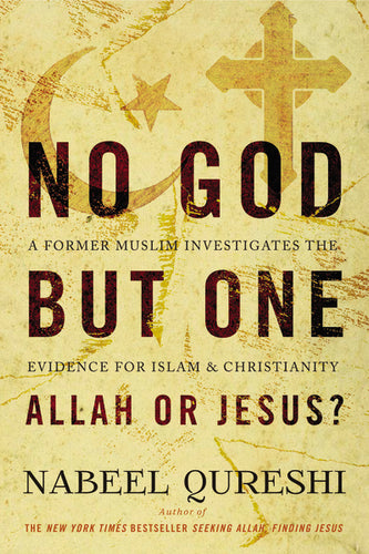 No God but One: Allah or Jesus?: A Former Muslim Investigates the Evidence for Islam and Christianity by Nabeel Qureshi