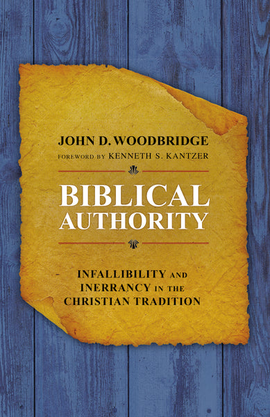 Biblical Authority: Infallibility and Inerrancy in the Christian Tradition