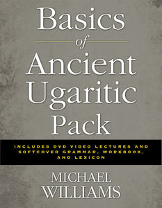 Basics of Ancient Ugaritic Pack: Includes DVD Video Lectures and Softcover Grammar, Workbook, and Lexicon by Michael Williams