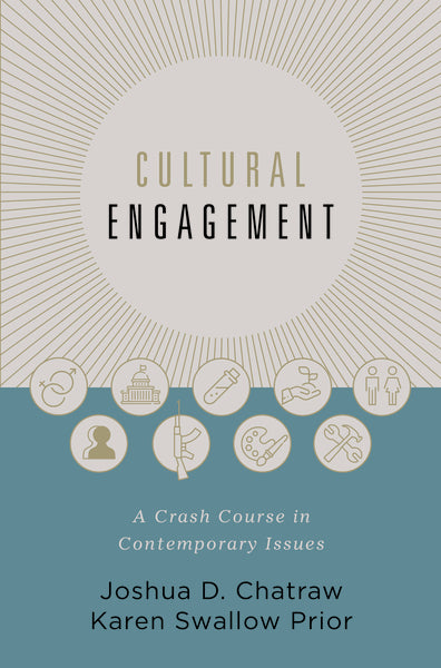 Cultural Engagement: A Crash Course in Contemporary Issues by Joshua D. Chatraw and Karen Swallow Prior