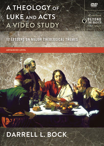 A Theology of Luke and Acts, A Video Study: 17 Lessons on Major Theological Themes by Darrell L. Bock