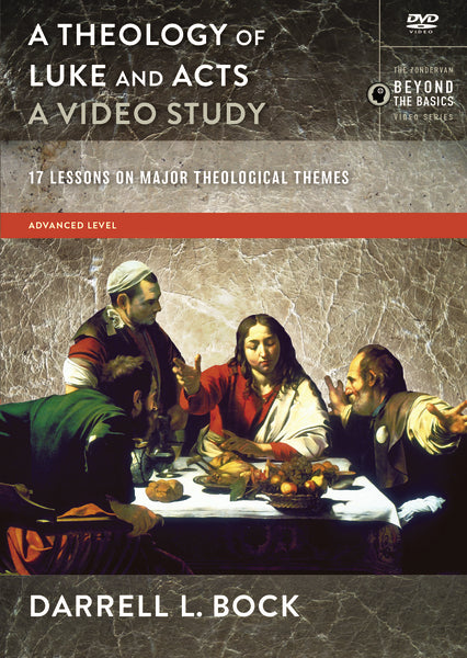 A Theology of Luke and Acts, A Video Study: 17 Lessons on Major Theological Themes