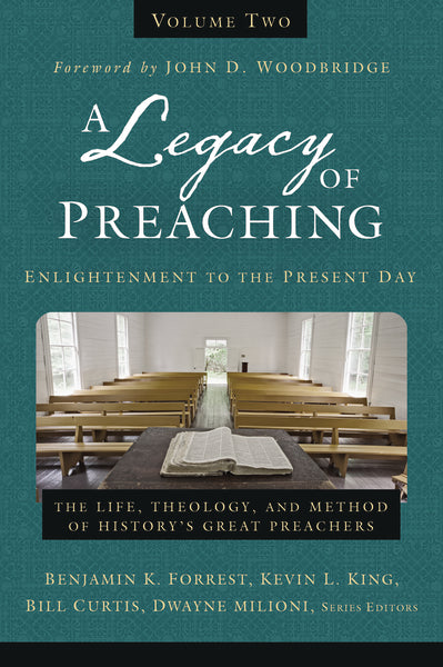 A Legacy of Preaching, Volume Two—Enlightenment to the Present Day: The Life, Theology, and Method of History's Great Preachers