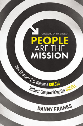 People Are the Mission: How Churches Can Welcome Guests Without Compromising the Gospel by Danny Franks