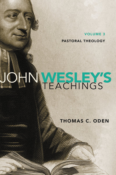 John Wesley's Teachings, Volume 3: Pastoral Theology by Thomas C. Oden