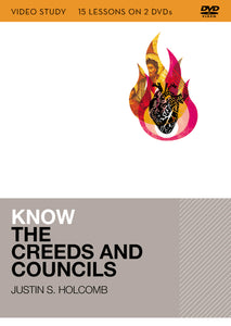 Know the Creeds and Councils Video Study: 15 Lessons on 3 DVDs by Justin S. Holcomb