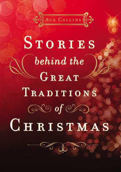 Stories Behind the Great Traditions of Christmas by Ace Collins