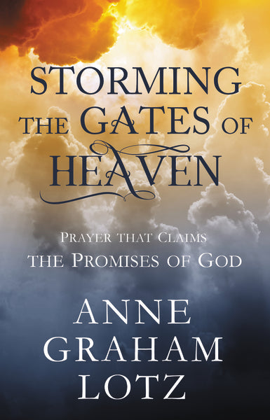 Storming the Gates of Heaven: Prayer that Claims the Promises of God by Anne Graham Lotz