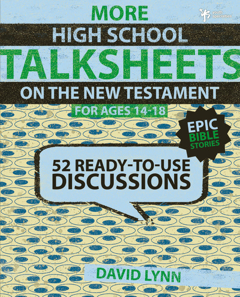 More High School TalkSheets on the New Testament, Epic Bible Stories: 52 Ready-to-Use Discussions