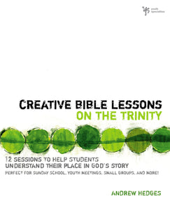 Creative Bible Lessons on the Trinity: 12 Sessions to Help Students Understand Their Place in God's Story by Andrew A. Hedges