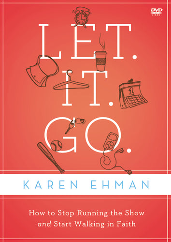 Let. It. Go. Video Study: How to Stop Running the Show and Start Walking in Faith by Karen Ehman