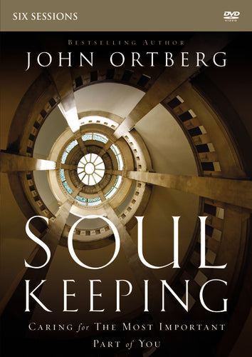 Soul Keeping Video Study: Caring for the Most Important Part of You by John Ortberg